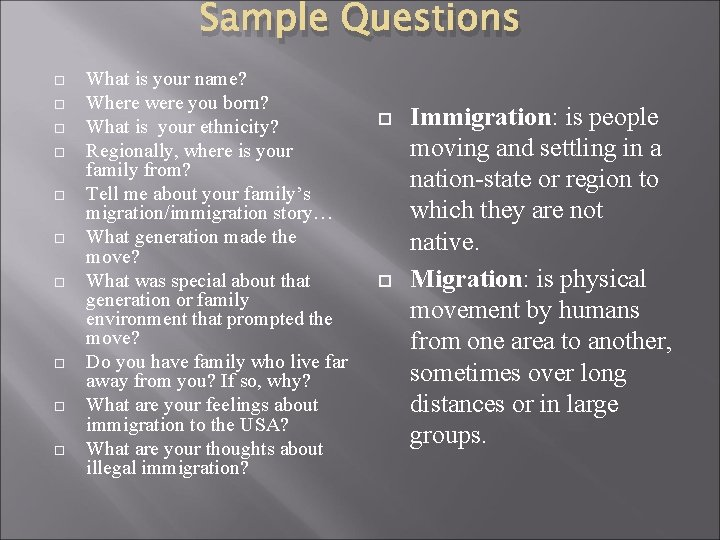 Sample Questions What is your name? Where were you born? What is your ethnicity?
