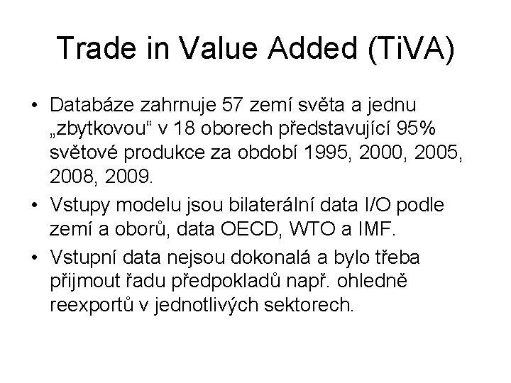 Trade in Value Added (Ti. VA) • Databáze zahrnuje 57 zemí světa a jednu