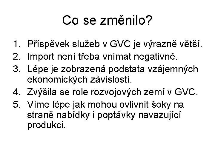 Co se změnilo? 1. Příspěvek služeb v GVC je výrazně větší. 2. Import není