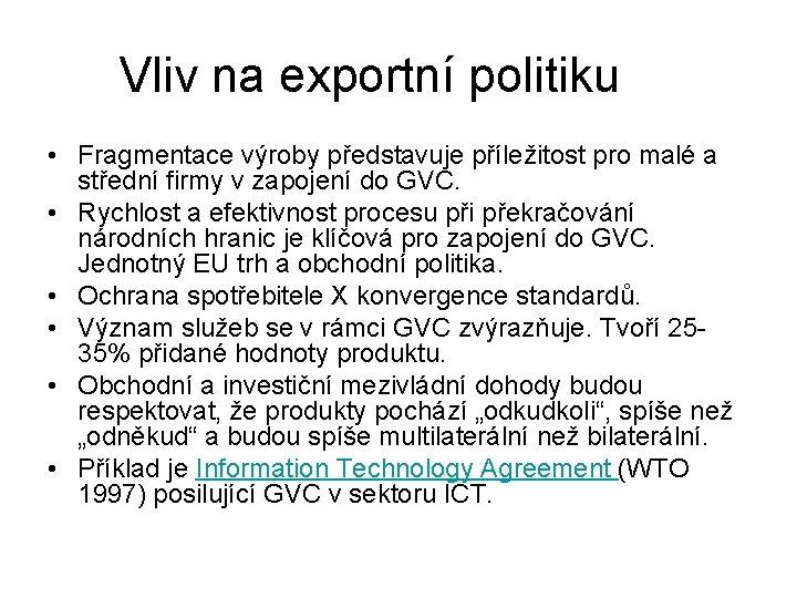 Vliv na exportní politiku • Fragmentace výroby představuje příležitost pro malé a střední firmy