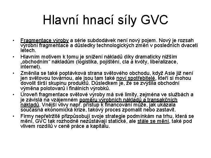 Hlavní hnací síly GVC • • • Fragmentace výroby a série subdodávek není nový