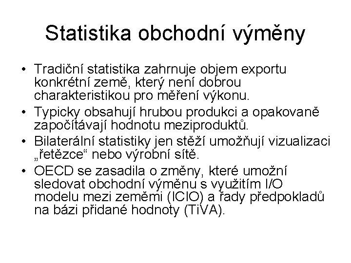 Statistika obchodní výměny • Tradiční statistika zahrnuje objem exportu konkrétní země, který není dobrou