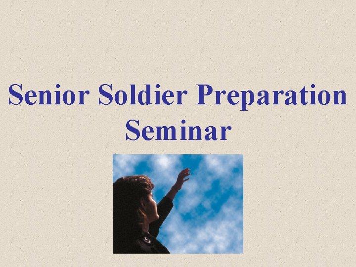 Senior Soldier Preparation Seminar