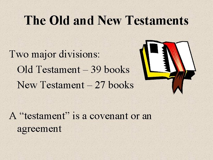 The Old and New Testaments Two major divisions: Old Testament – 39 books New