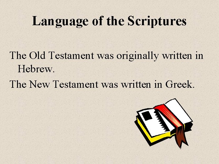 Language of the Scriptures The Old Testament was originally written in Hebrew. The New