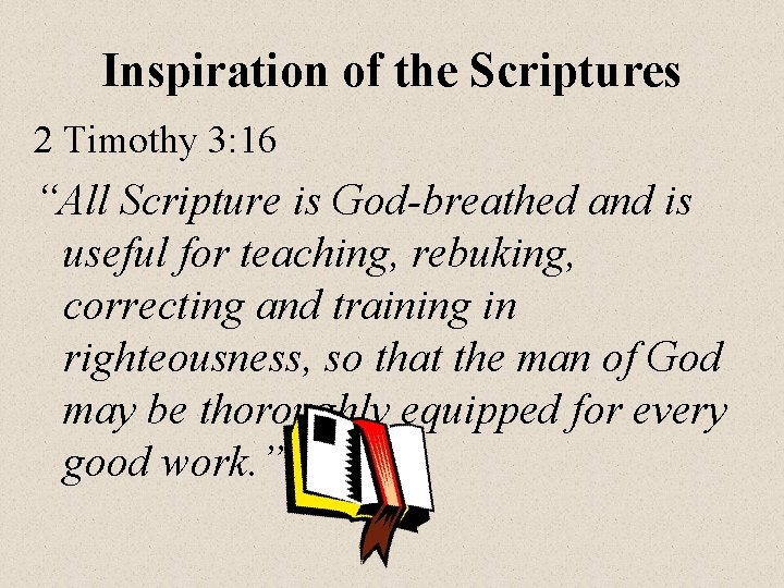 """Inspiration of the Scriptures 2 Timothy 3: 16 """"All Scripture is God-breathed and is"""
