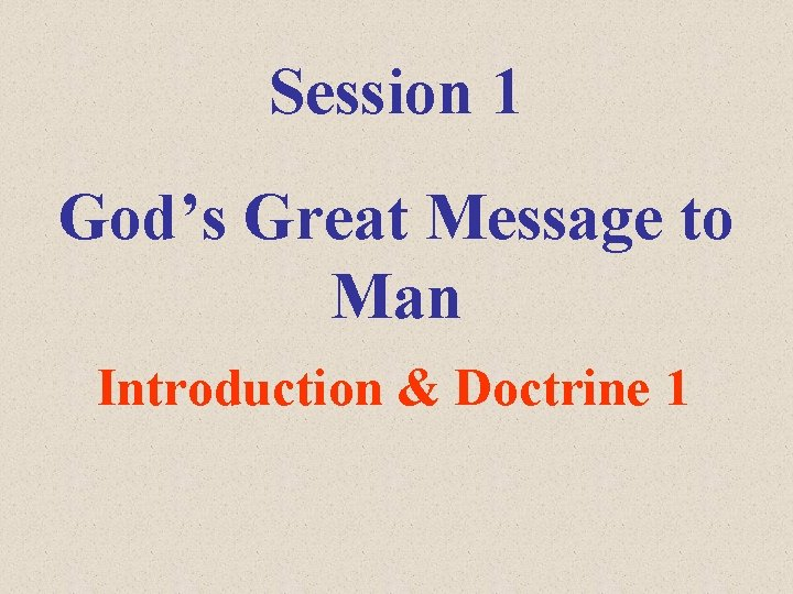 Session 1 God's Great Message to Man Introduction & Doctrine 1