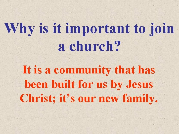 Why is it important to join a church? It is a community that has