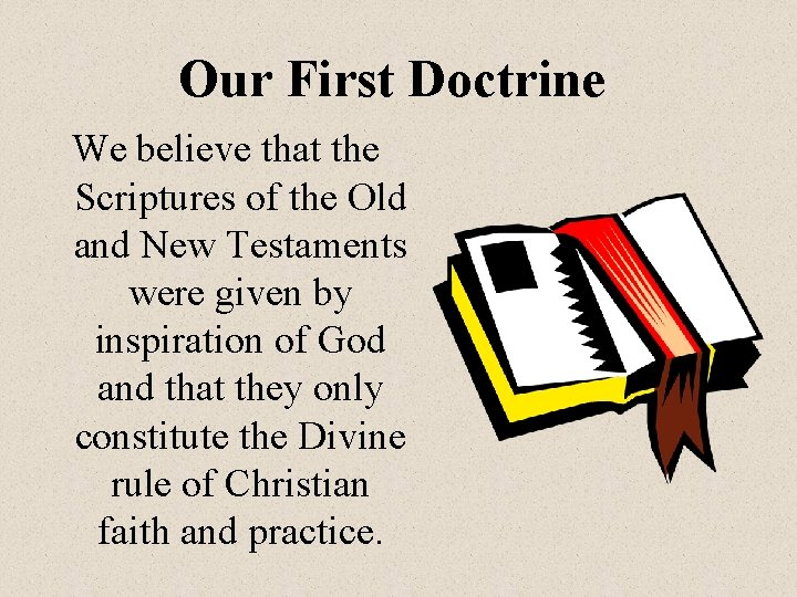 Our First Doctrine We believe that the Scriptures of the Old and New Testaments