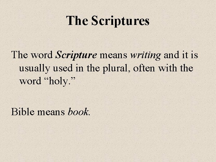 The Scriptures The word Scripture means writing and it is usually used in the