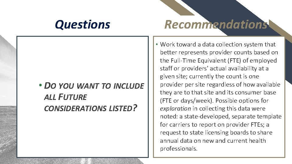 Questions • DO YOU WANT TO INCLUDE ALL FUTURE CONSIDERATIONS LISTED? Recommendations • Work