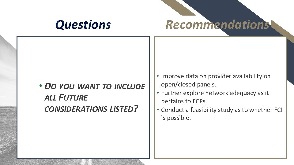Questions • DO YOU WANT TO INCLUDE ALL FUTURE CONSIDERATIONS LISTED? Recommendations • Improve
