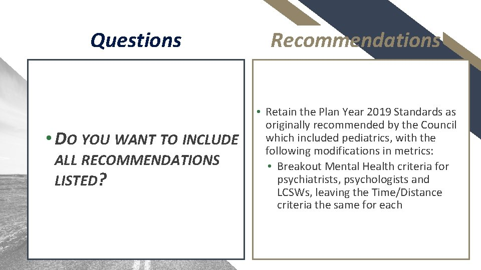 Questions • DO YOU WANT TO INCLUDE ALL RECOMMENDATIONS LISTED? Recommendations • Retain the