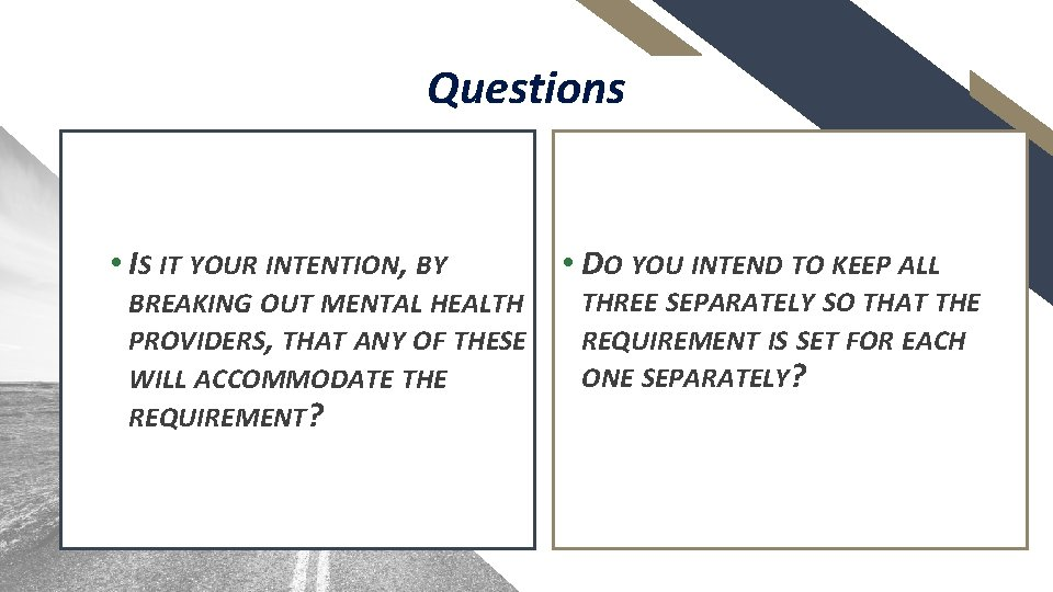 Questions • IS IT YOUR INTENTION, BY BREAKING OUT MENTAL HEALTH PROVIDERS, THAT ANY