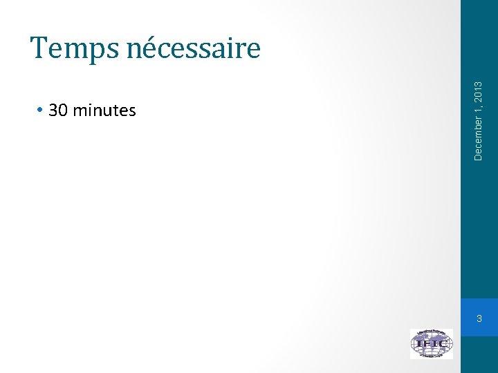 • 30 minutes December 1, 2013 Temps nécessaire 3