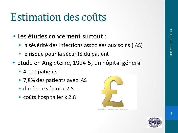 • Les études concernent surtout : • la sévérité des infections associées aux