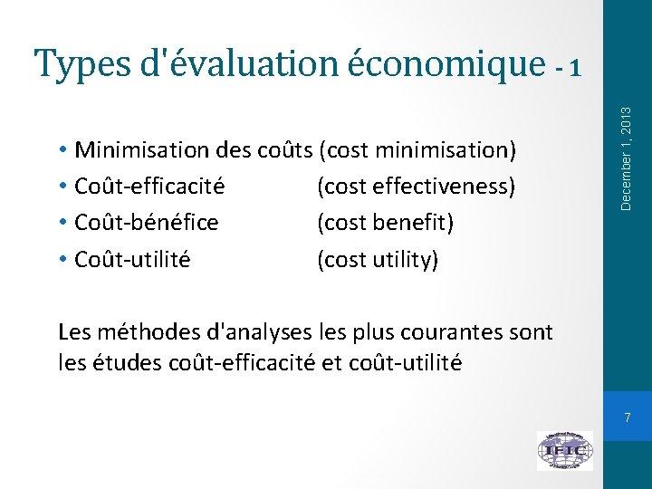 • Minimisation des coûts (cost minimisation) • Coût-efficacité (cost effectiveness) • Coût-bénéfice (cost