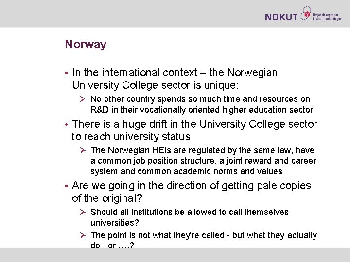 Norway • In the international context – the Norwegian University College sector is unique: