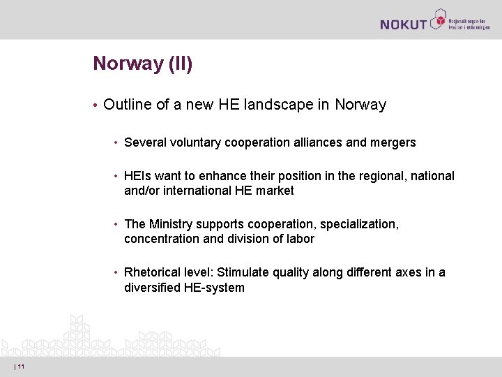 Norway (II) • Outline of a new HE landscape in Norway • Several voluntary