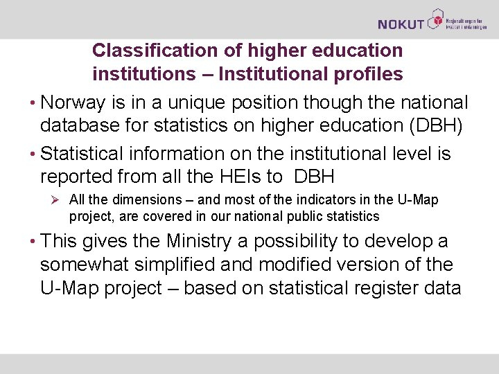 Classification of higher education institutions – Institutional profiles • Norway is in a unique