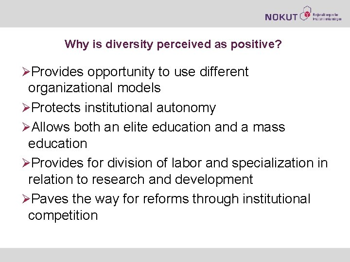 Why is diversity perceived as positive? ØProvides opportunity to use different organizational models ØProtects