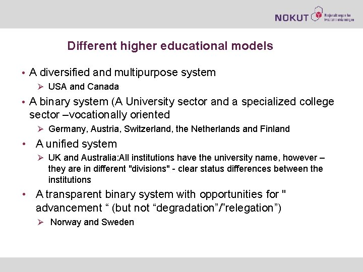 Different higher educational models • A diversified and multipurpose system Ø USA and Canada