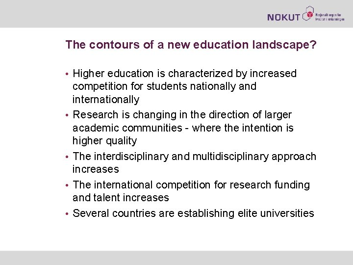 The contours of a new education landscape? • Higher education is characterized by increased