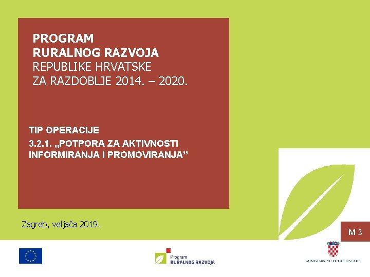 PROGRAM RURALNOG RAZVOJA REPUBLIKE HRVATSKE ZA RAZDOBLJE 2014. – 2020. TIP OPERACIJE 3. 2.