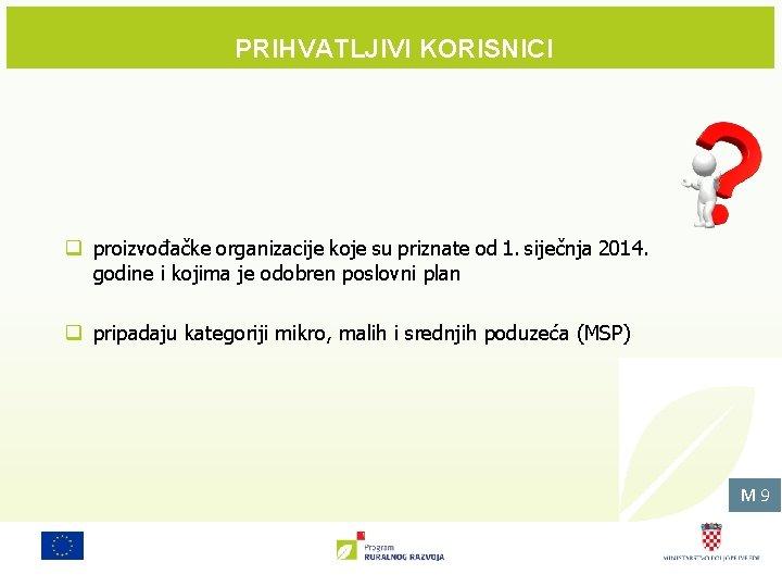PRIHVATLJIVI KORISNICI q proizvođačke organizacije koje su priznate od 1. siječnja 2014. godine i