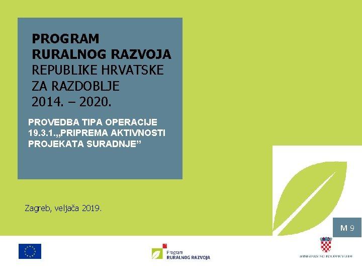 PROGRAM RURALNOG RAZVOJA REPUBLIKE HRVATSKE ZA RAZDOBLJE 2014. – 2020. PROVEDBA TIPA OPERACIJE 19.