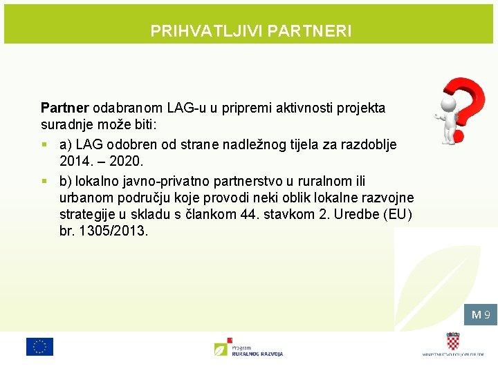 PRIHVATLJIVI PARTNERI Partner odabranom LAG-u u pripremi aktivnosti projekta suradnje može biti: § a)