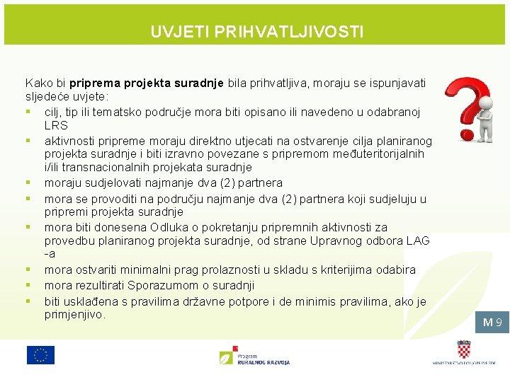 UVJETI PRIHVATLJIVOSTI Kako bi priprema projekta suradnje bila prihvatljiva, moraju se ispunjavati sljedeće uvjete: