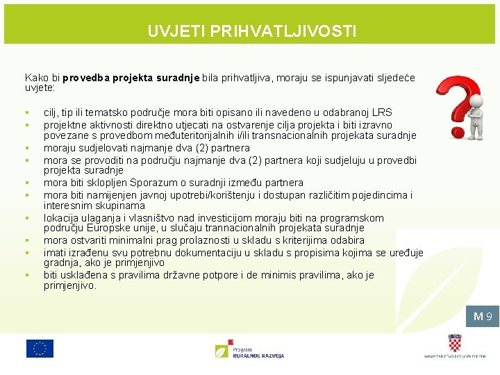 UVJETI PRIHVATLJIVOSTI Kako bi provedba projekta suradnje bila prihvatljiva, moraju se ispunjavati sljedeće uvjete:
