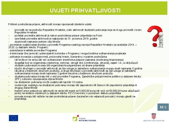 UVJETI PRIHVATLJIVOSTI Prilikom podnošenja prijave, aktivnosti moraju ispunjavati sljedeće uvjete: § provoditi se na