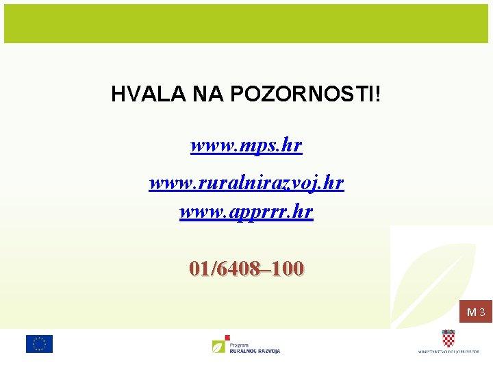 HVALA NA POZORNOSTI! www. mps. hr www. ruralnirazvoj. hr www. apprrr. hr 01/6408– 100