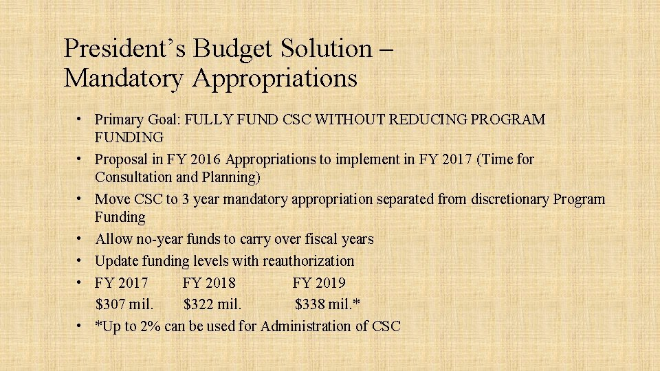 President's Budget Solution – Mandatory Appropriations • Primary Goal: FULLY FUND CSC WITHOUT REDUCING
