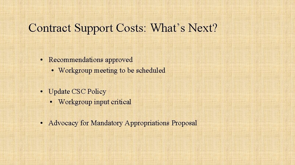 Contract Support Costs: What's Next? • Recommendations approved • Workgroup meeting to be scheduled