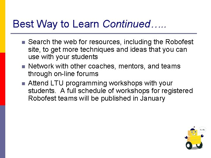 Best Way to Learn Continued…. . n n n Search the web for resources,