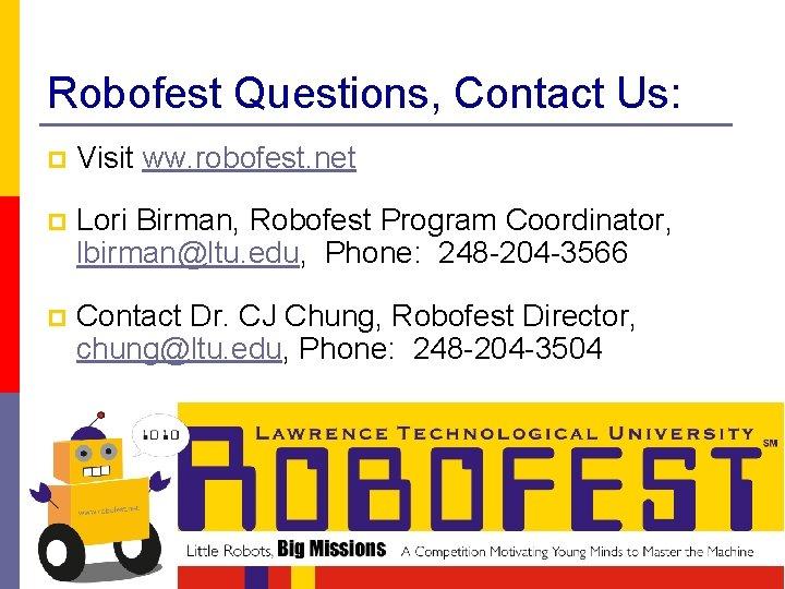 Robofest Questions, Contact Us: p Visit ww. robofest. net p Lori Birman, Robofest Program