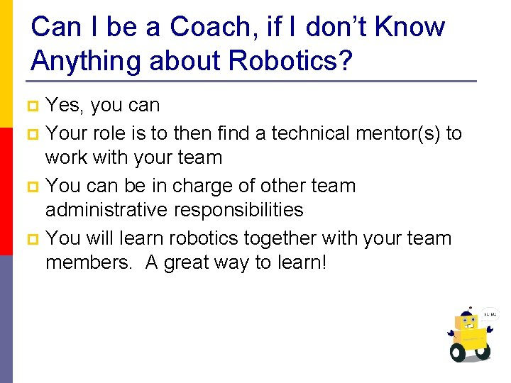 Can I be a Coach, if I don't Know Anything about Robotics? Yes, you
