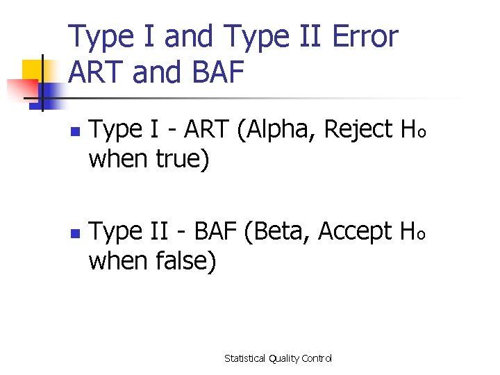 Type I and Type II Error ART and BAF n n Type I -