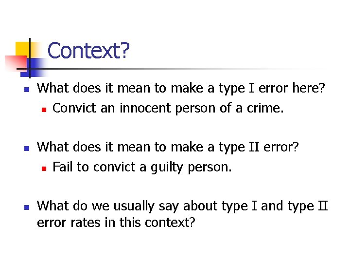 Context? n n n What does it mean to make a type I error