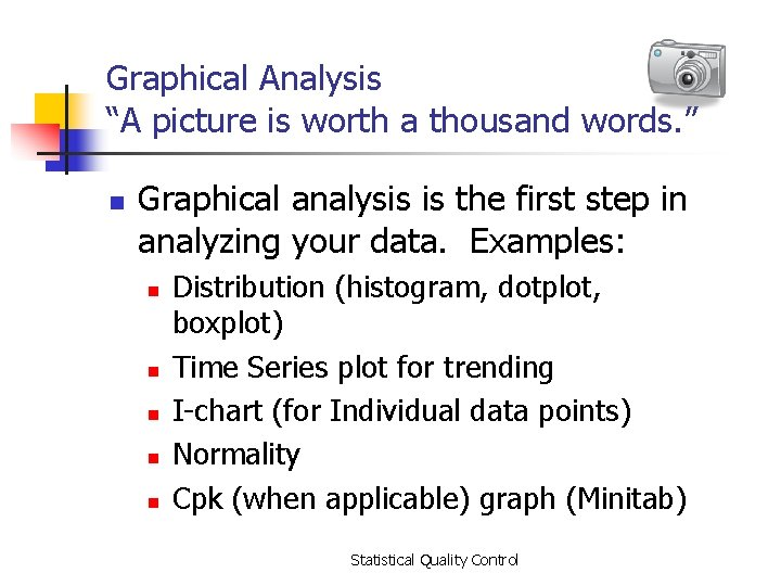 """Graphical Analysis """"A picture is worth a thousand words. """" n Graphical analysis is"""