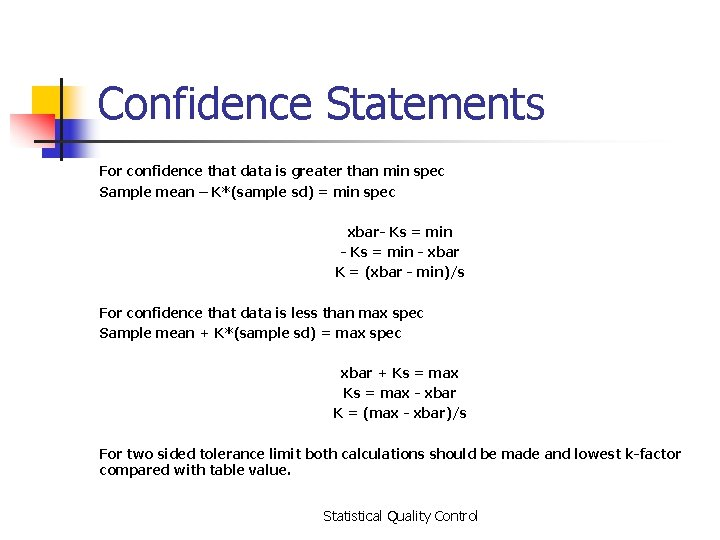 Confidence Statements For confidence that data is greater than min spec Sample mean –