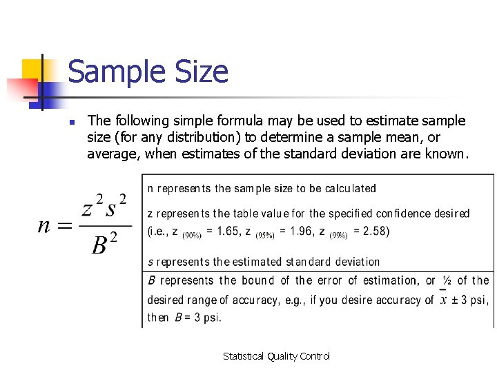 Sample Size n The following simple formula may be used to estimate sample size