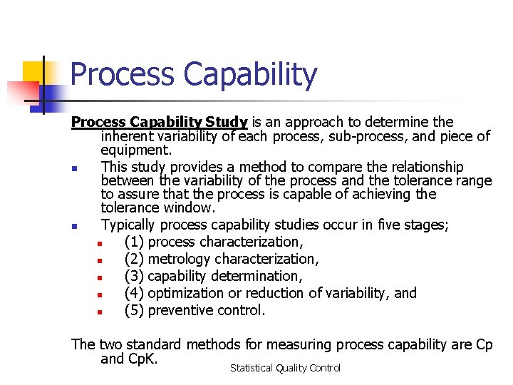 Process Capability Study is an approach to determine the inherent variability of each process,