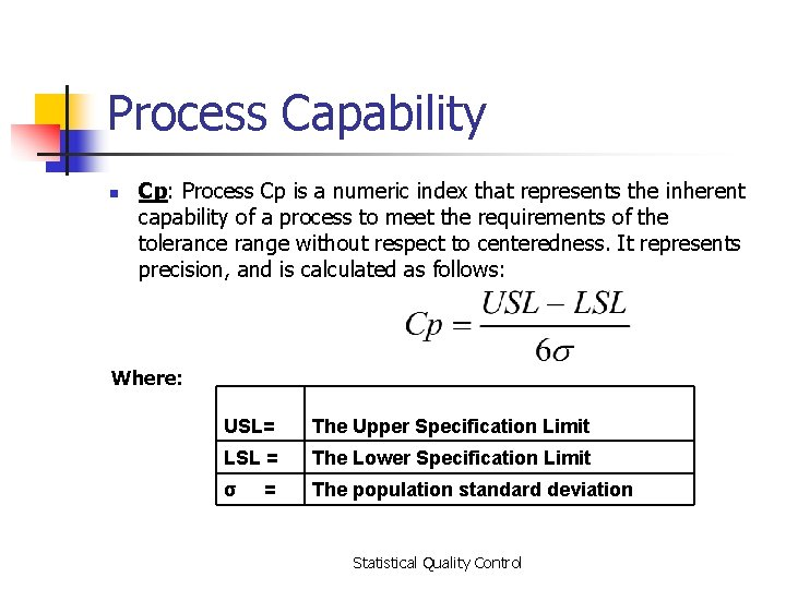 Process Capability n Cp: Process Cp is a numeric index that represents the inherent