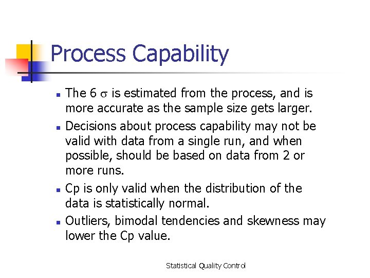 Process Capability n n The 6 is estimated from the process, and is more