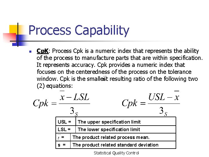 Process Capability n Cp. K: Process Cpk is a numeric index that represents the