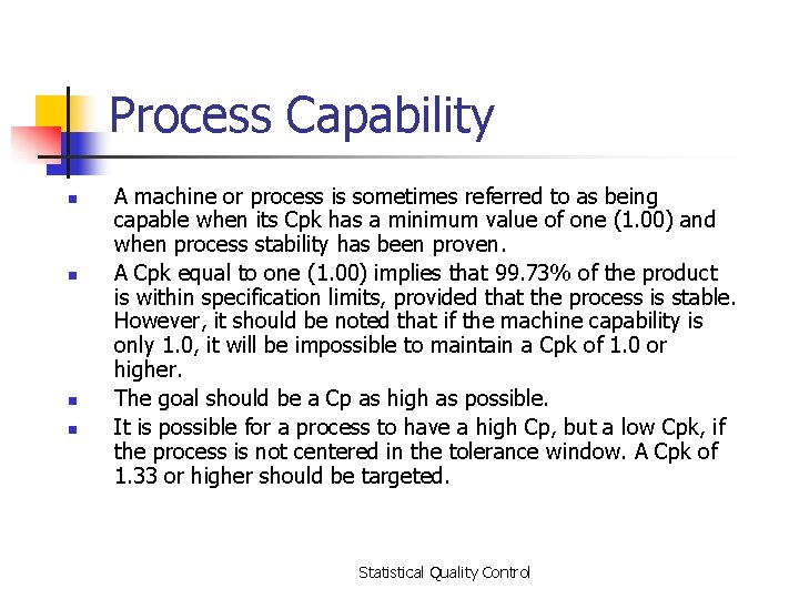 Process Capability n n A machine or process is sometimes referred to as being